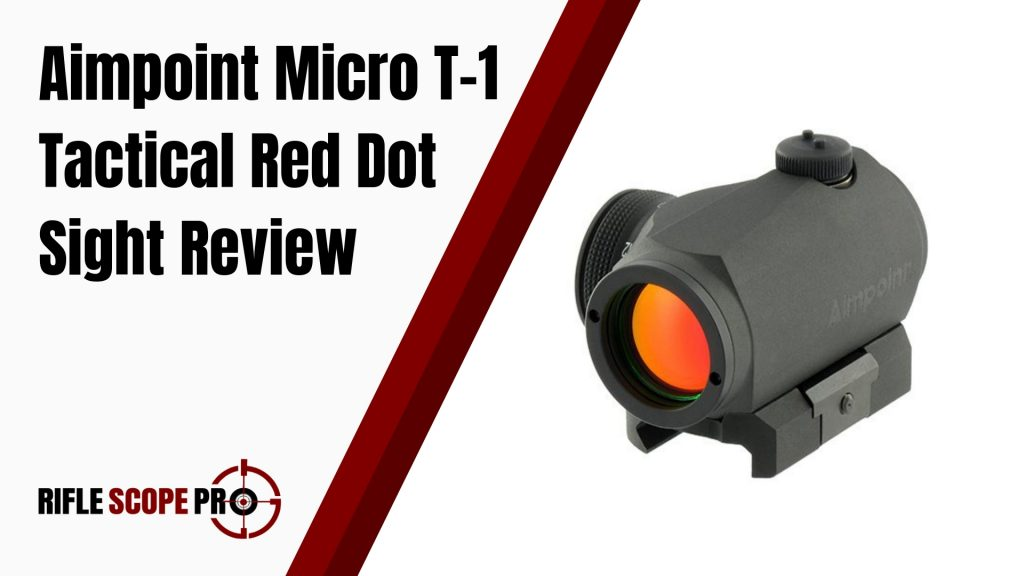 Aimpoint Micro T-1 Tactical Red Dot Sight Review