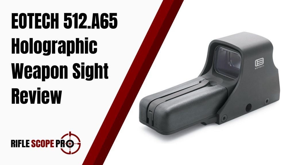 EOTECH 512 A65 Holographic Weapon Sight Review